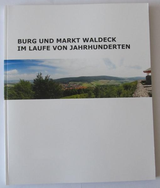 Burg und Markt Waldeck im Laufe von Jahrhunderten